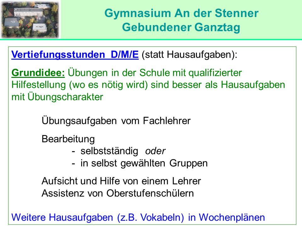 Gymnasium An der Stenner Gebundener Ganztag Vertiefungsstunden D/M/E (statt Hausaufgaben): Grundidee: Übungen in der Schule mit qualifizierter Hilfest