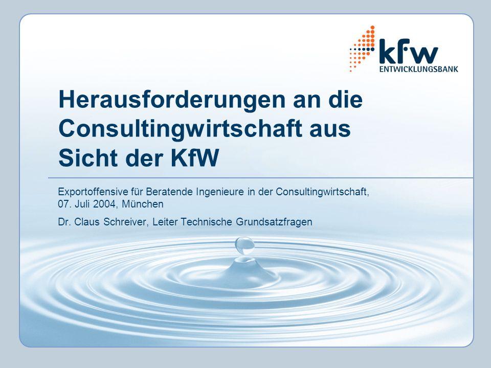 Herausforderungen an die Consultingwirtschaft aus Sicht der KfW Exportoffensive für Beratende Ingenieure in der Consultingwirtschaft, 07. Juli 2004, M
