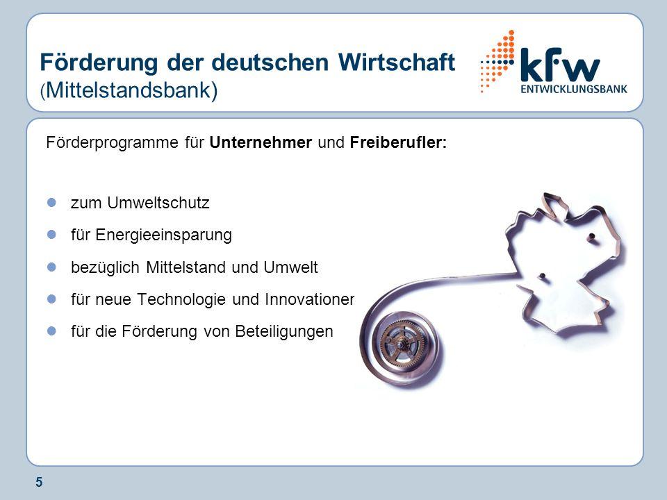 5 Förderung der deutschen Wirtschaft ( Mittelstandsbank) Förderprogramme für Unternehmer und Freiberufler: zum Umweltschutz für Energieeinsparung bezü
