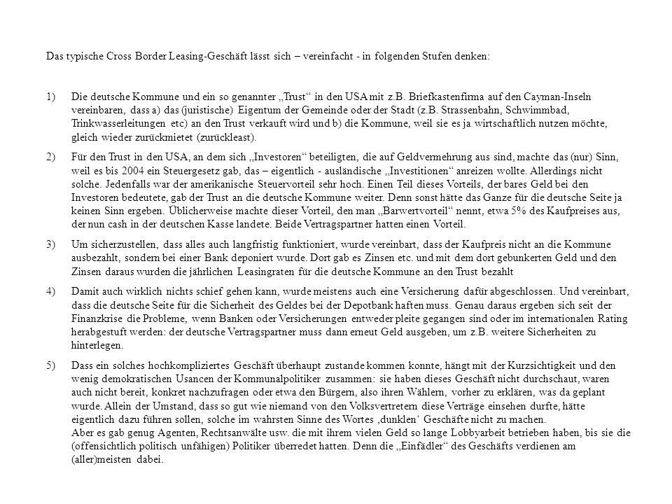 Das typische Cross Border Leasing-Geschäft lässt sich – vereinfacht - in folgenden Stufen denken: 1)Die deutsche Kommune und ein so genannter Trust in