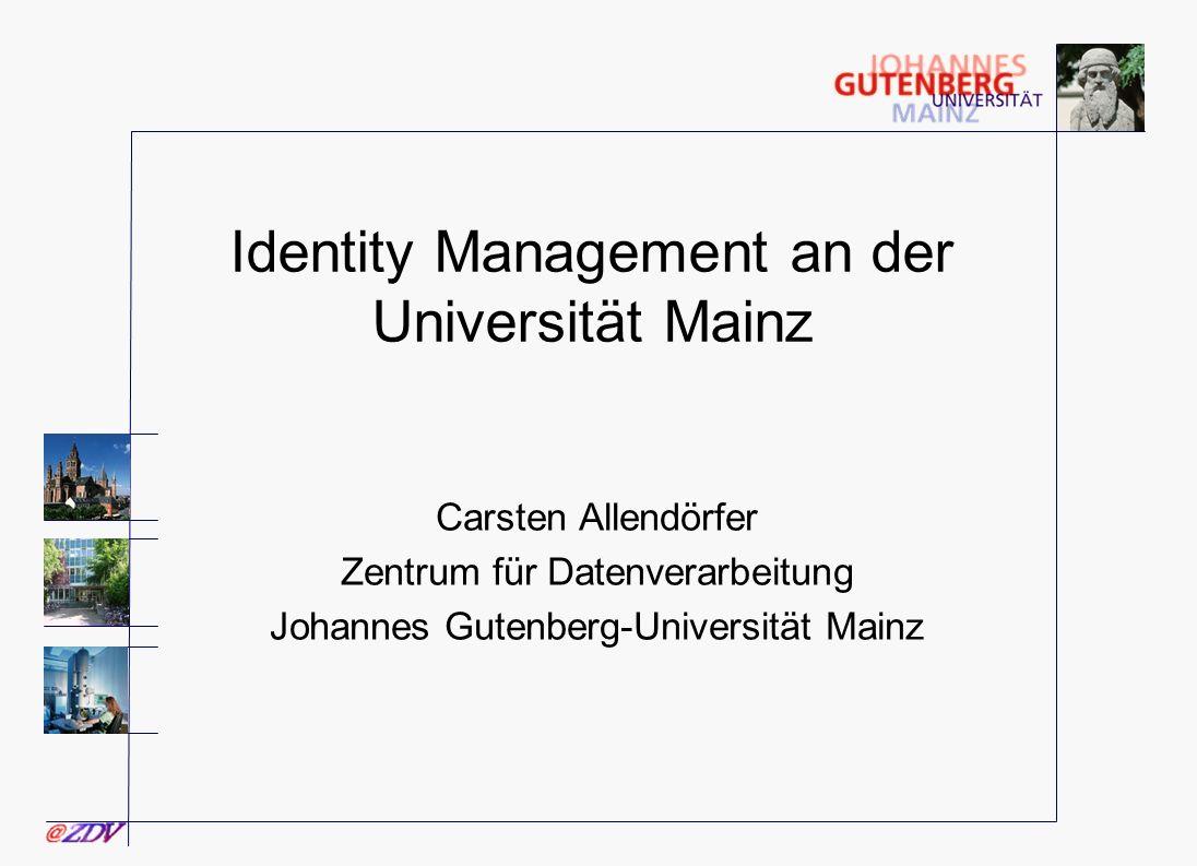 Identity Management an der Universität Mainz Carsten Allendörfer Zentrum für Datenverarbeitung Johannes Gutenberg-Universität Mainz