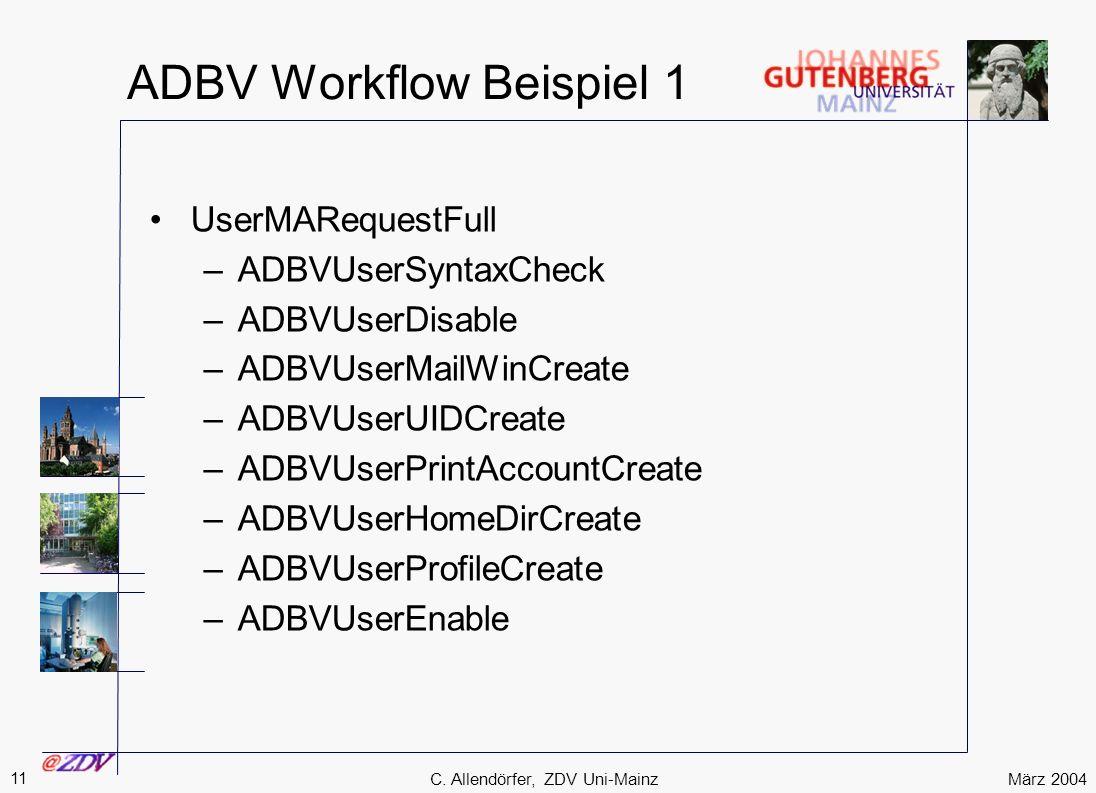 März 2004 11 C. Allendörfer, ZDV Uni-Mainz ADBV Workflow Beispiel 1 UserMARequestFull –ADBVUserSyntaxCheck –ADBVUserDisable –ADBVUserMailWinCreate –AD