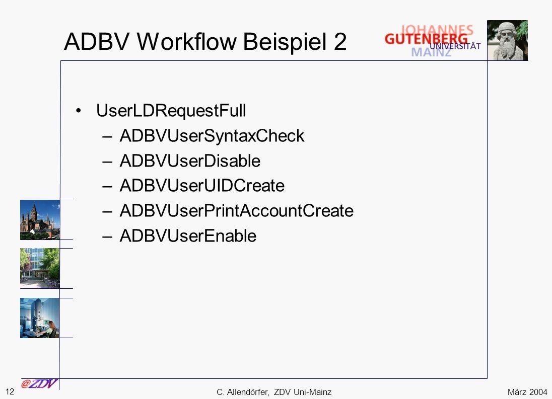 März 2004 12 C. Allendörfer, ZDV Uni-Mainz ADBV Workflow Beispiel 2 UserLDRequestFull –ADBVUserSyntaxCheck –ADBVUserDisable –ADBVUserUIDCreate –ADBVUs