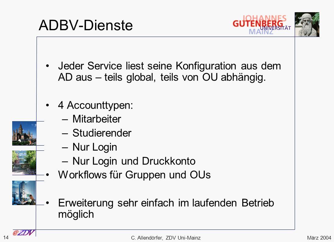 März 2004 14 C. Allendörfer, ZDV Uni-Mainz ADBV-Dienste Jeder Service liest seine Konfiguration aus dem AD aus – teils global, teils von OU abhängig.
