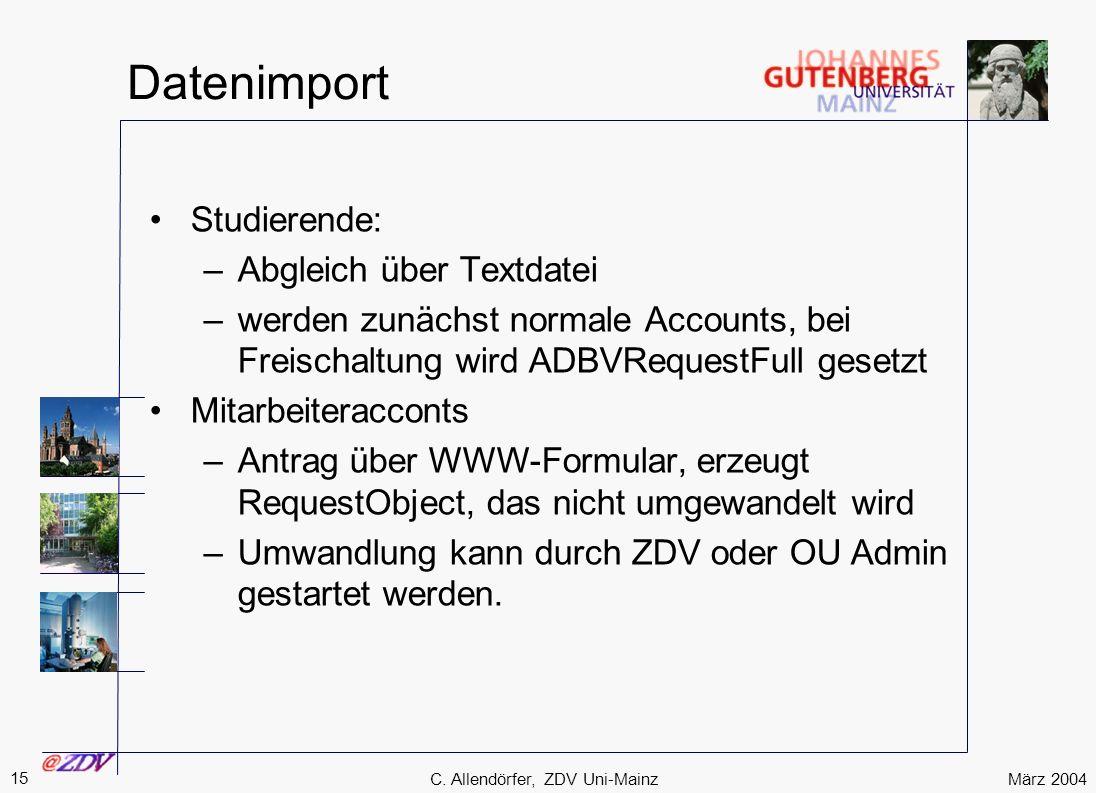 März 2004 15 C. Allendörfer, ZDV Uni-Mainz Datenimport Studierende: –Abgleich über Textdatei –werden zunächst normale Accounts, bei Freischaltung wird