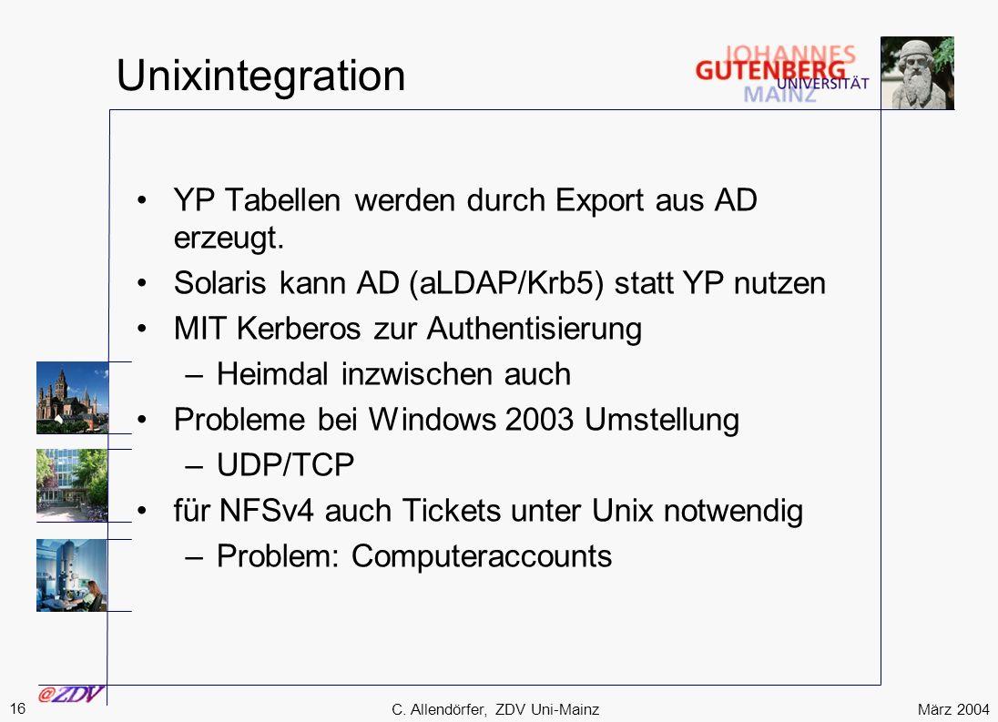 März 2004 16 C. Allendörfer, ZDV Uni-Mainz Unixintegration YP Tabellen werden durch Export aus AD erzeugt. Solaris kann AD (aLDAP/Krb5) statt YP nutze