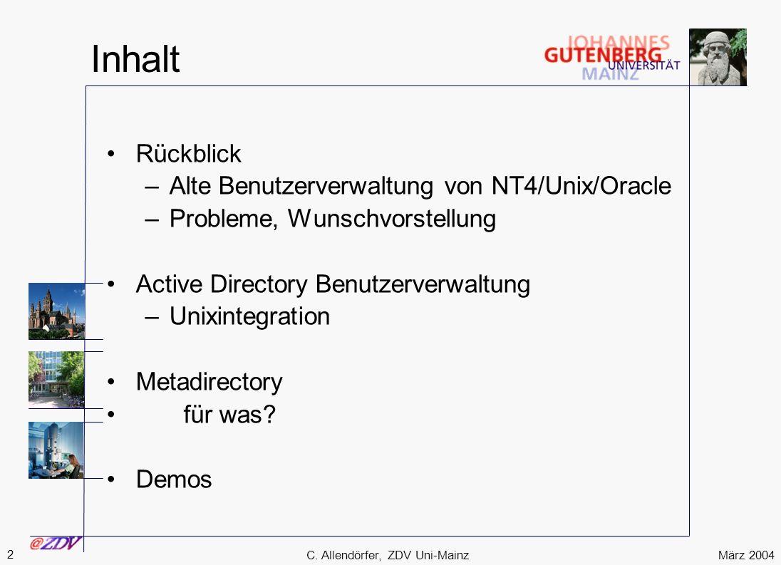 März 2004 2 C. Allendörfer, ZDV Uni-Mainz Inhalt Rückblick –Alte Benutzerverwaltung von NT4/Unix/Oracle –Probleme, Wunschvorstellung Active Directory