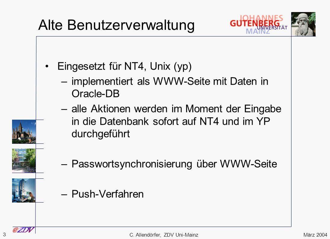 März 2004 3 C. Allendörfer, ZDV Uni-Mainz Alte Benutzerverwaltung Eingesetzt für NT4, Unix (yp) –implementiert als WWW-Seite mit Daten in Oracle-DB –a