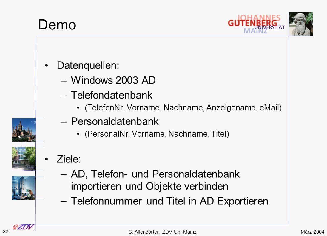März 2004 33 C. Allendörfer, ZDV Uni-Mainz Demo Datenquellen: –Windows 2003 AD –Telefondatenbank (TelefonNr, Vorname, Nachname, Anzeigename, eMail) –P