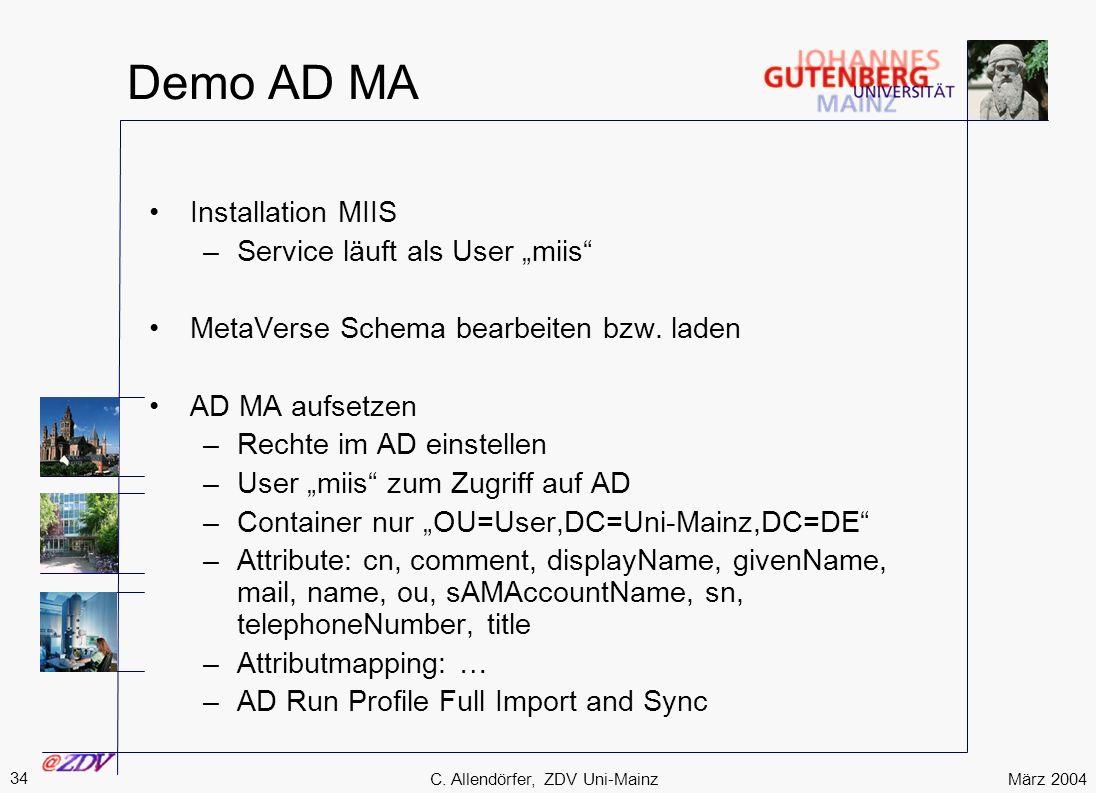 März 2004 34 C. Allendörfer, ZDV Uni-Mainz Demo AD MA Installation MIIS –Service läuft als User miis MetaVerse Schema bearbeiten bzw. laden AD MA aufs