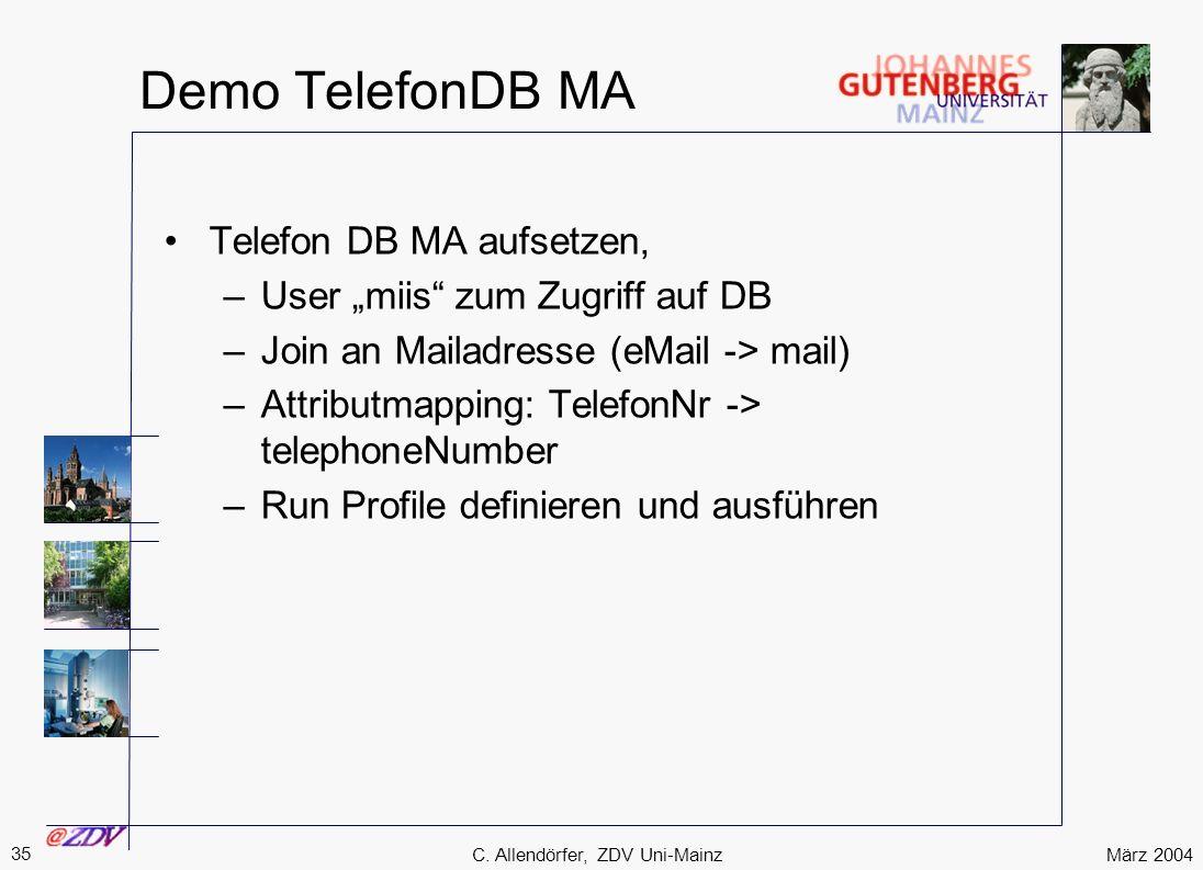 März 2004 35 C. Allendörfer, ZDV Uni-Mainz Demo TelefonDB MA Telefon DB MA aufsetzen, –User miis zum Zugriff auf DB –Join an Mailadresse (eMail -> mai