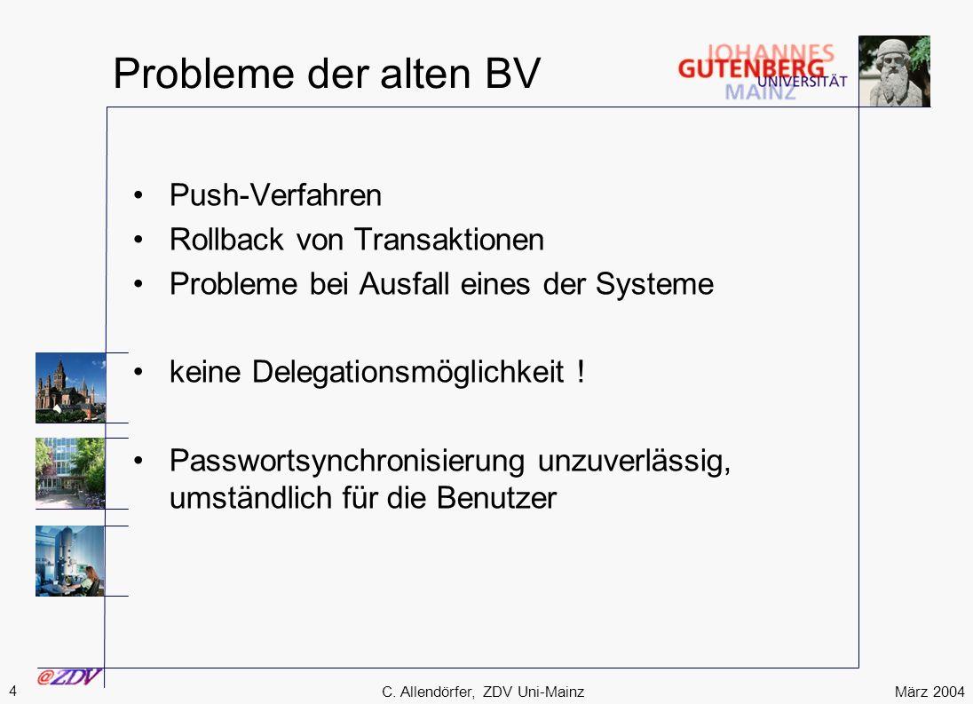 März 2004 4 C. Allendörfer, ZDV Uni-Mainz Probleme der alten BV Push-Verfahren Rollback von Transaktionen Probleme bei Ausfall eines der Systeme keine