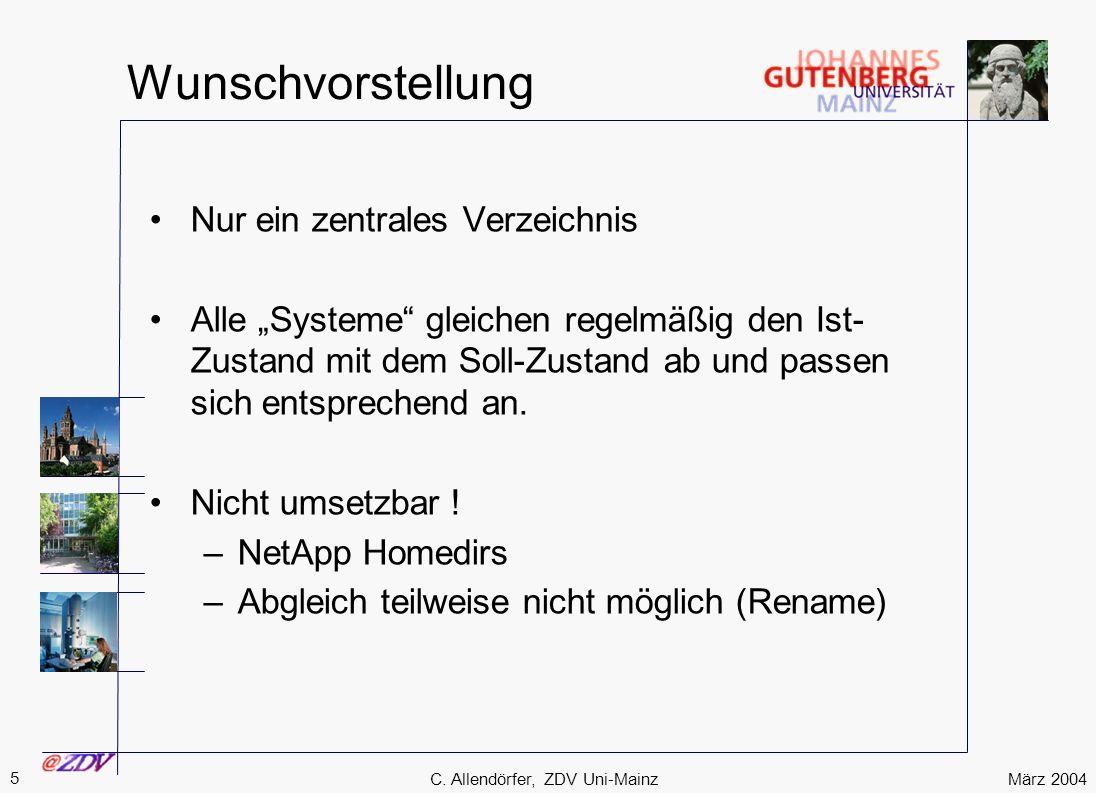 März 2004 5 C. Allendörfer, ZDV Uni-Mainz Wunschvorstellung Nur ein zentrales Verzeichnis Alle Systeme gleichen regelmäßig den Ist- Zustand mit dem So