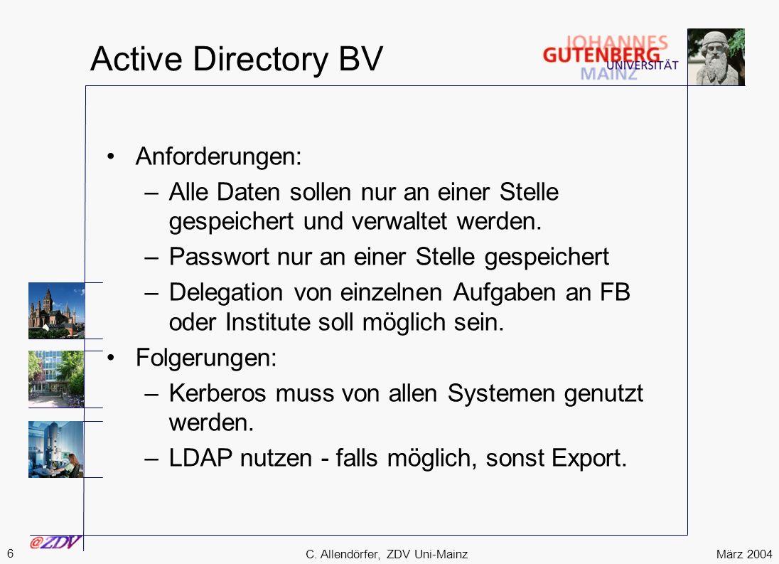 März 2004 6 C. Allendörfer, ZDV Uni-Mainz Active Directory BV Anforderungen: –Alle Daten sollen nur an einer Stelle gespeichert und verwaltet werden.