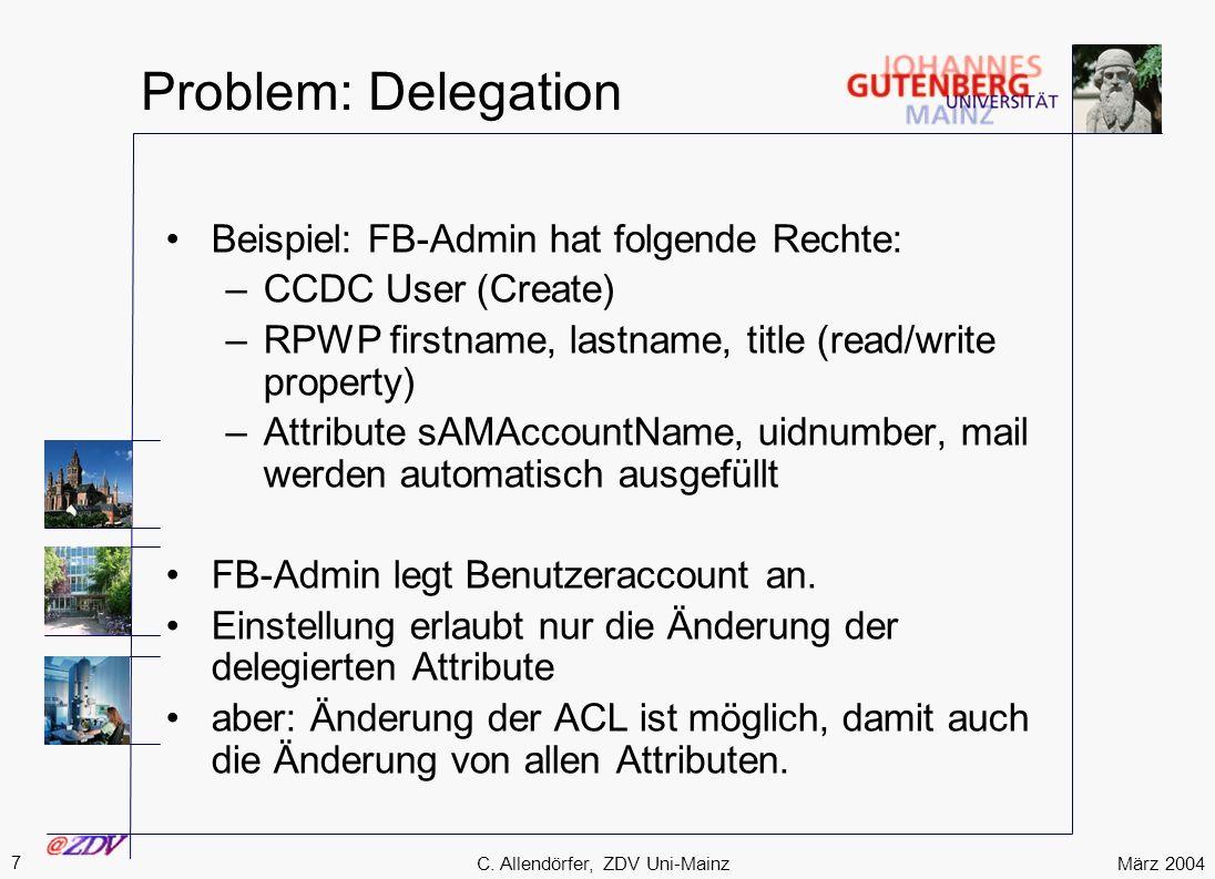 März 2004 7 C. Allendörfer, ZDV Uni-Mainz Problem: Delegation Beispiel: FB-Admin hat folgende Rechte: –CCDC User (Create) –RPWP firstname, lastname, t