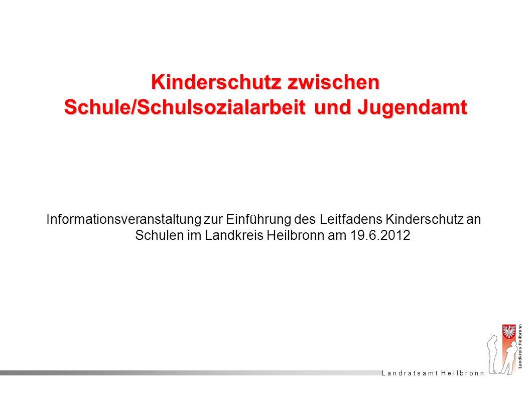 L a n d r a t s a m t H e i l b r o n n Kinderschutz zwischen Schule/Schulsozialarbeit und Jugendamt Informationsveranstaltung zur Einführung des Leit