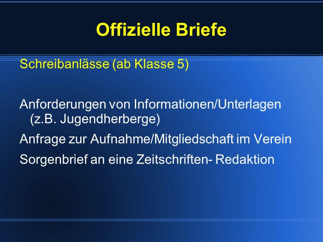 Offizielle Briefe Schreibanlässe (ab Klasse 5) Anforderungen von Informationen/Unterlagen (z.B. Jugendherberge) Anfrage zur Aufnahme/Mitgliedschaft im