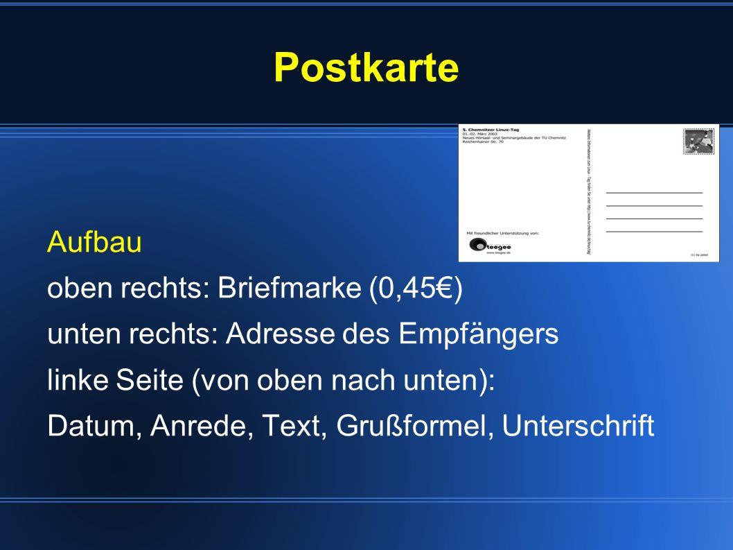 Postkarte Aufbau oben rechts: Briefmarke (0,45) unten rechts: Adresse des Empfängers linke Seite (von oben nach unten): Datum, Anrede, Text, Grußforme