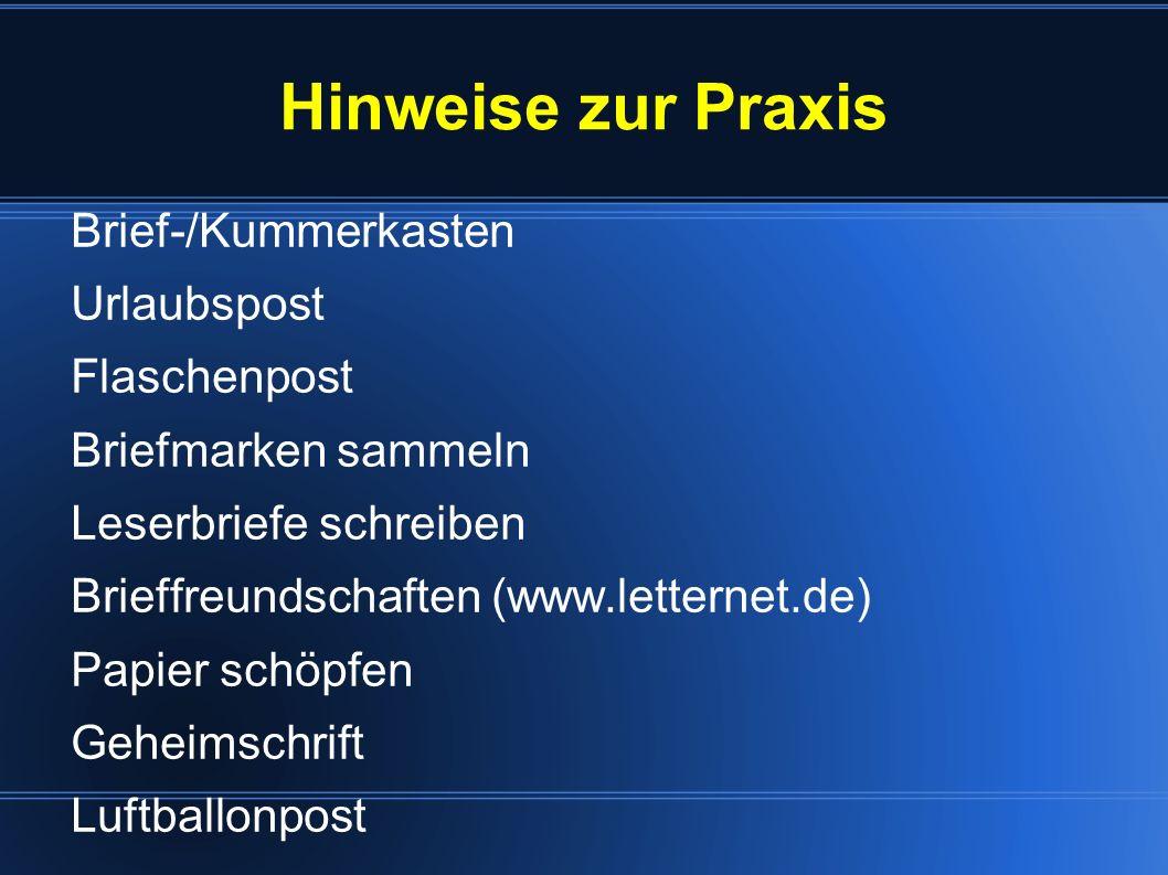 Hinweise zur Praxis Brief-/Kummerkasten Urlaubspost Flaschenpost Briefmarken sammeln Leserbriefe schreiben Brieffreundschaften (www.letternet.de) Papi
