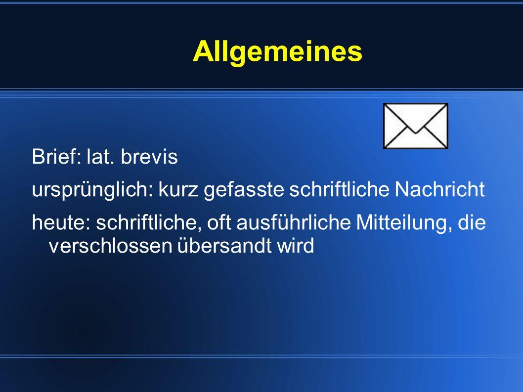 Allgemeines Brief: lat. brevis ursprünglich: kurz gefasste schriftliche Nachricht heute: schriftliche, oft ausführliche Mitteilung, die verschlossen ü