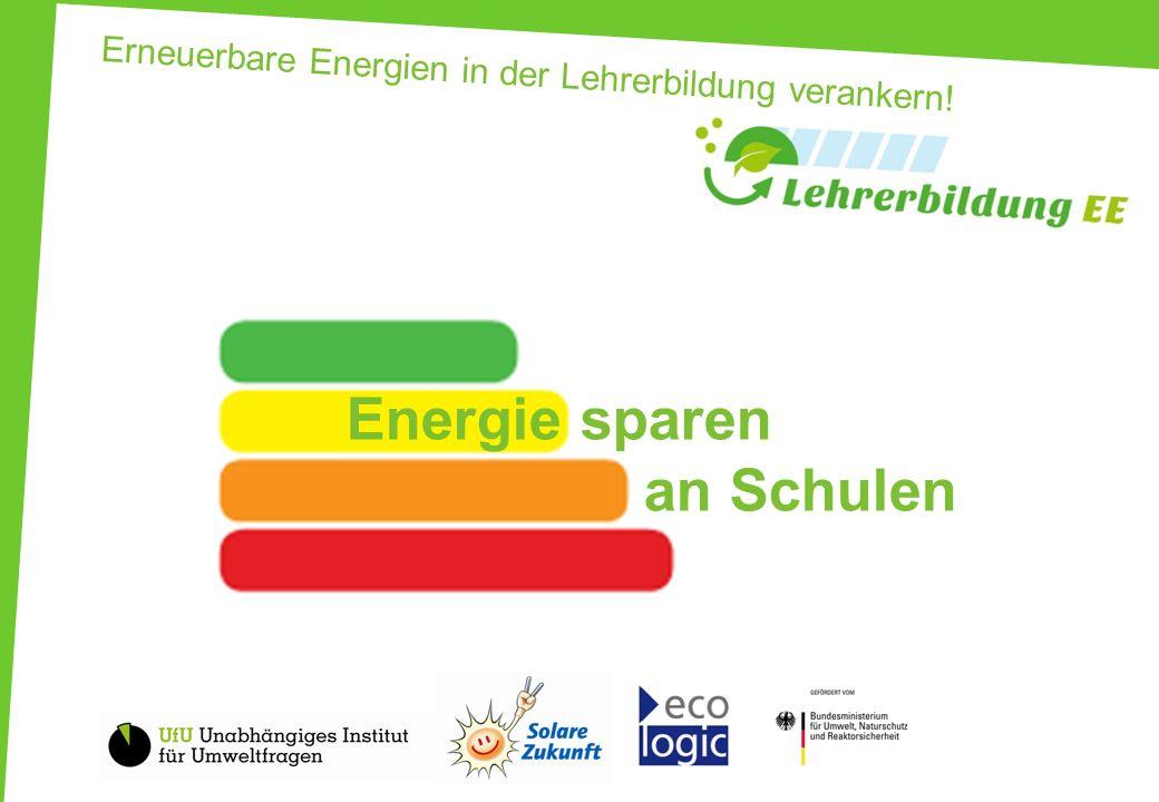 Erneuerbare Energien in der Lehrerbildung verankern! Energie sparen an Schulen