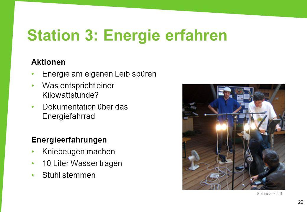 Station 3: Energie erfahren Aktionen Energie am eigenen Leib spüren Was entspricht einer Kilowattstunde? Dokumentation über das Energiefahrrad Energie