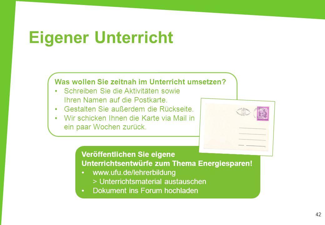 Eigener Unterricht 42 Veröffentlichen Sie eigene Unterrichtsentwürfe zum Thema Energiesparen! www.ufu.de/lehrerbildung > Unterrichtsmaterial austausch