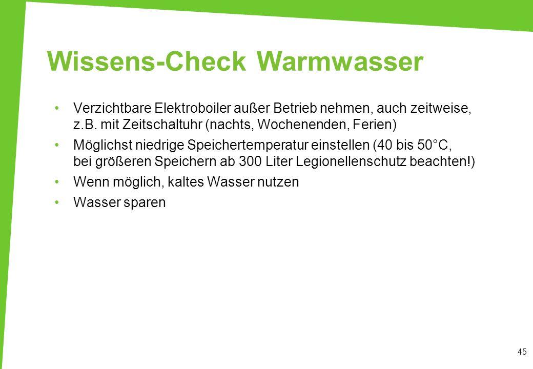 Wissens-Check Warmwasser Verzichtbare Elektroboiler außer Betrieb nehmen, auch zeitweise, z.B. mit Zeitschaltuhr (nachts, Wochenenden, Ferien) Möglich