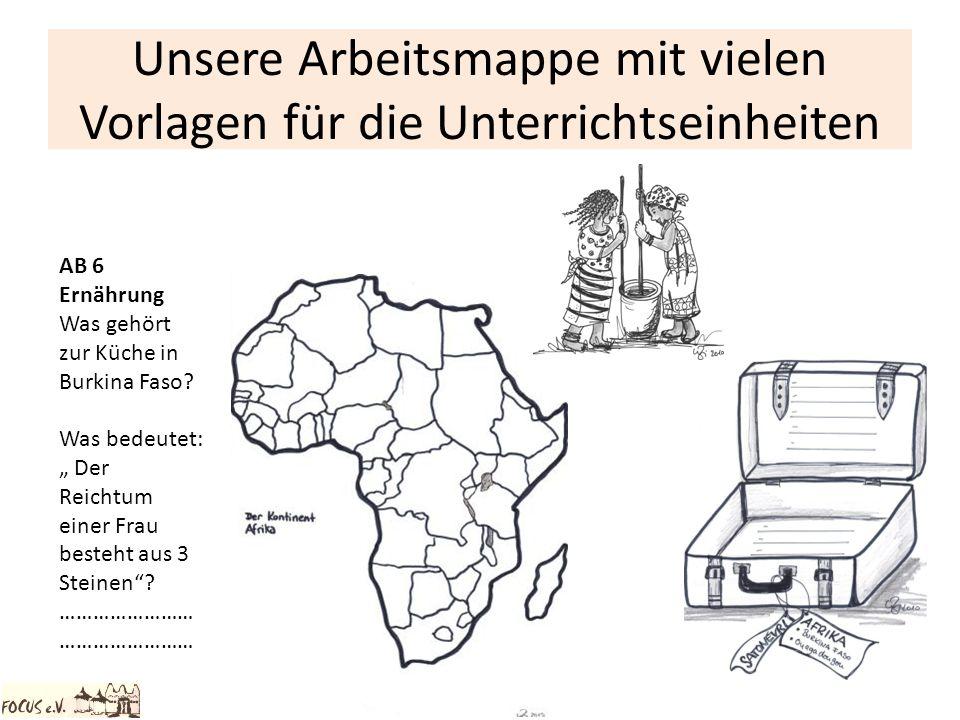 Unsere Arbeitsmappe mit vielen Vorlagen für die Unterrichtseinheiten AB 6 Ernährung Was gehört zur Küche in Burkina Faso? Was bedeutet: Der Reichtum e