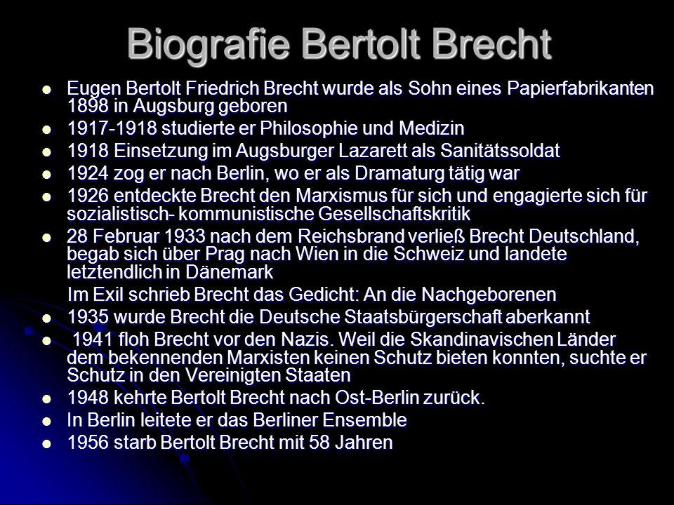 Biografie Bertolt Brecht Eugen Bertolt Friedrich Brecht wurde als Sohn eines Papierfabrikanten 1898 in Augsburg geboren Eugen Bertolt Friedrich Brecht