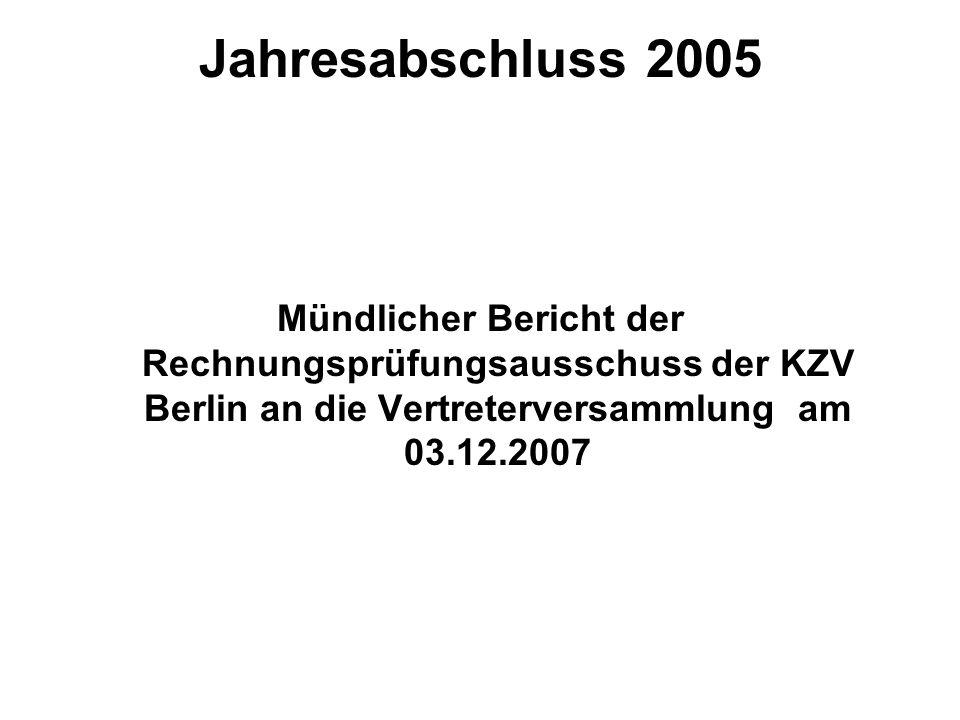 Jahresabschluss 2005 Mündlicher Bericht der Rechnungsprüfungsausschuss der KZV Berlin an die Vertreterversammlung am 03.12.2007
