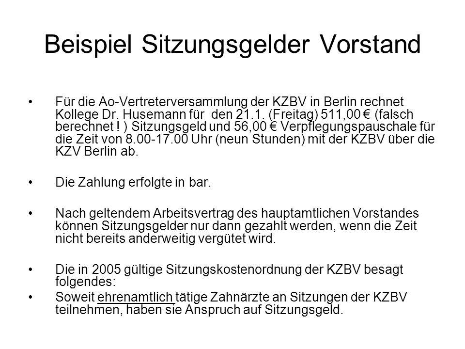 Beispiel Sitzungsgelder Vorstand Für die Ao-Vertreterversammlung der KZBV in Berlin rechnet Kollege Dr. Husemann für den 21.1. (Freitag) 511,00 (falsc