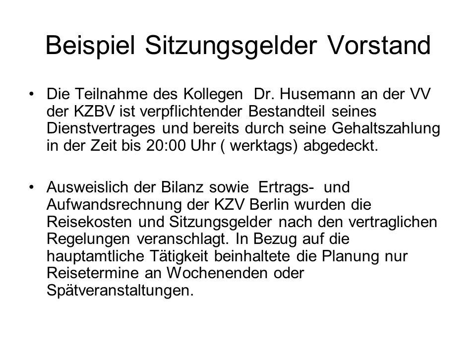 Beispiel Sitzungsgelder Vorstand Die Teilnahme des Kollegen Dr. Husemann an der VV der KZBV ist verpflichtender Bestandteil seines Dienstvertrages und