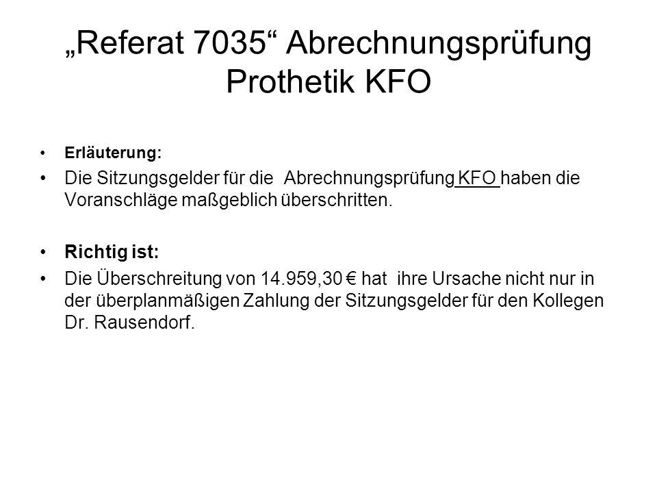 Referat 7035 Abrechnungsprüfung Prothetik KFO Erläuterung: Die Sitzungsgelder für die Abrechnungsprüfung KFO haben die Voranschläge maßgeblich übersch