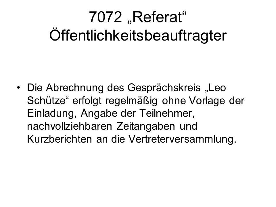 7072 Referat Öffentlichkeitsbeauftragter Die Abrechnung des Gesprächskreis Leo Schütze erfolgt regelmäßig ohne Vorlage der Einladung, Angabe der Teiln