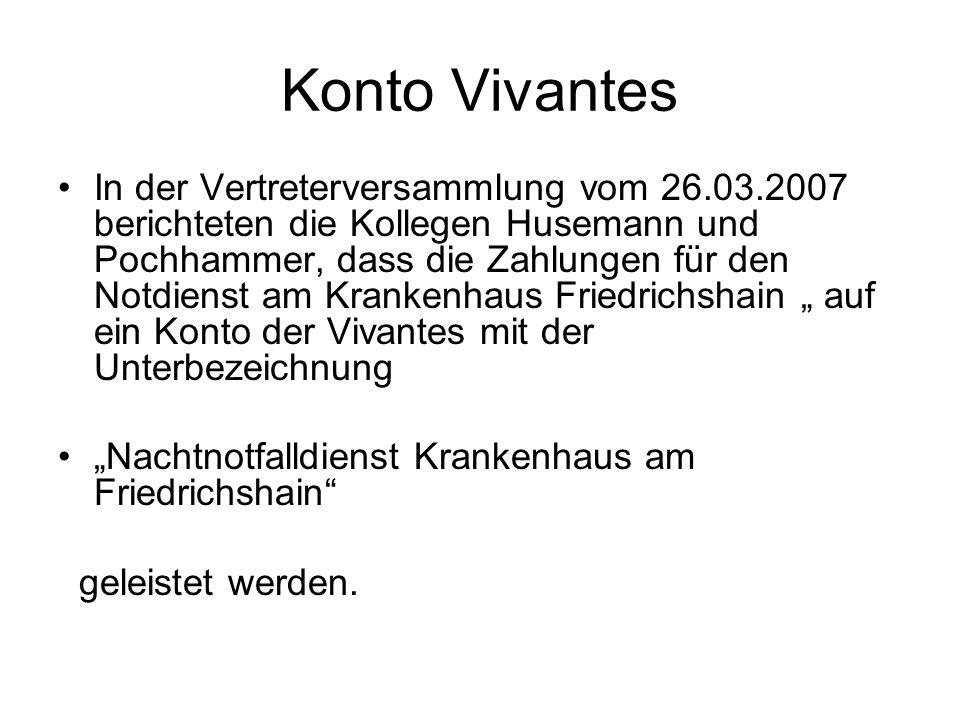 Konto Vivantes In der Vertreterversammlung vom 26.03.2007 berichteten die Kollegen Husemann und Pochhammer, dass die Zahlungen für den Notdienst am Kr