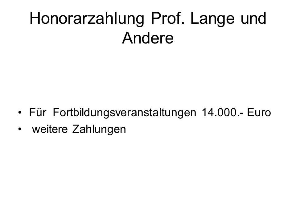 Honorarzahlung Prof. Lange und Andere Für Fortbildungsveranstaltungen 14.000.- Euro weitere Zahlungen