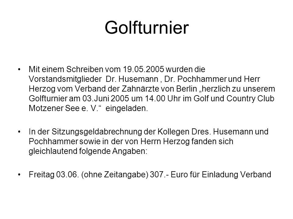 Golfturnier Mit einem Schreiben vom 19.05.2005 wurden die Vorstandsmitglieder Dr. Husemann, Dr. Pochhammer und Herr Herzog vom Verband der Zahnärzte v