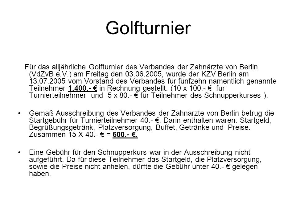 Golfturnier Für das alljährliche Golfturnier des Verbandes der Zahnärzte von Berlin (VdZvB e.V.) am Freitag den 03.06.2005, wurde der KZV Berlin am 13