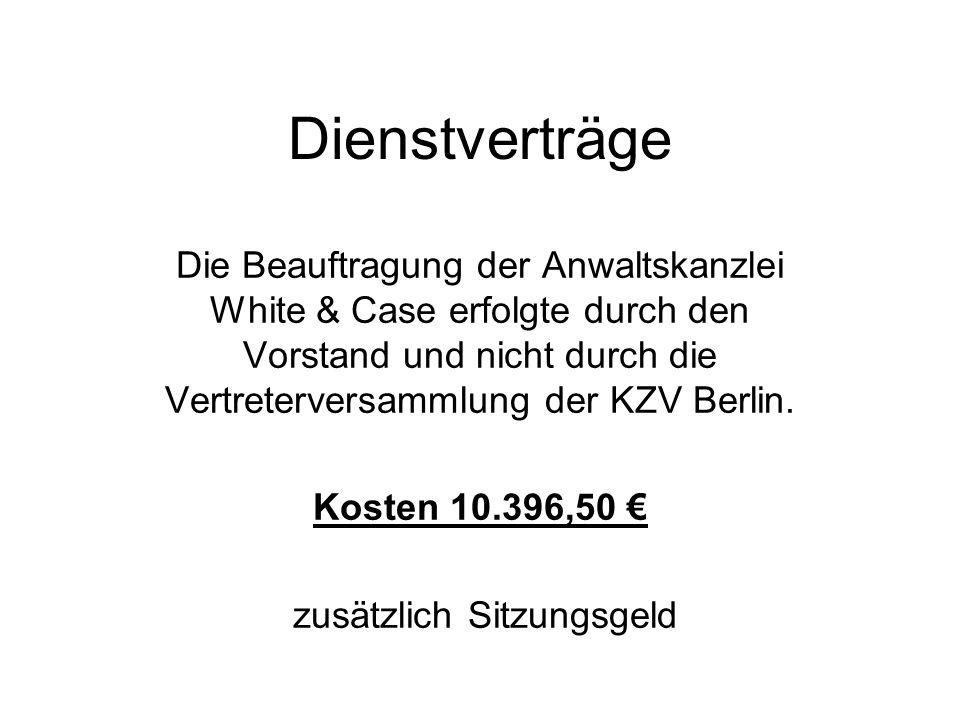 Dienstverträge Die Beauftragung der Anwaltskanzlei White & Case erfolgte durch den Vorstand und nicht durch die Vertreterversammlung der KZV Berlin. K