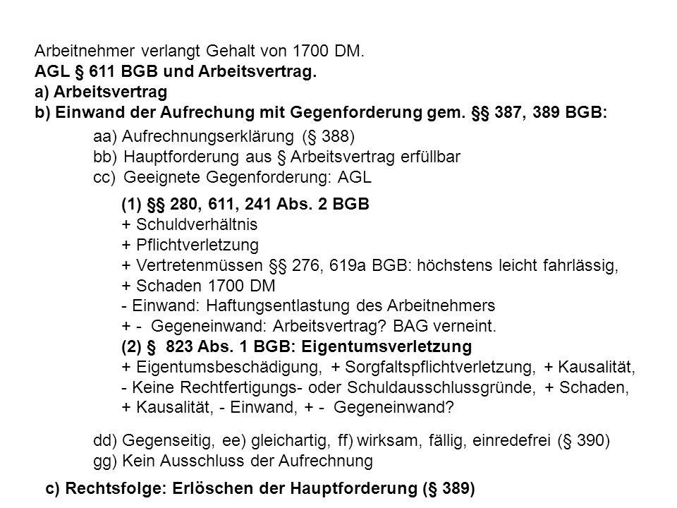 Arbeitnehmer verlangt Gehalt von 1700 DM. AGL § 611 BGB und Arbeitsvertrag. a) Arbeitsvertrag b) Einwand der Aufrechung mit Gegenforderung gem. §§ 387