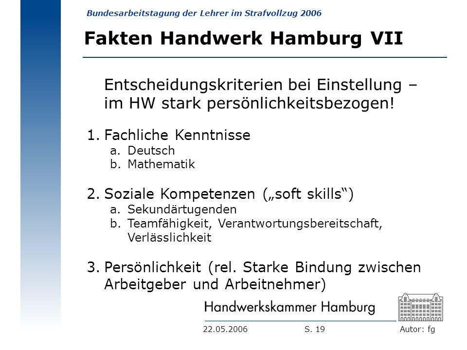 Autor: fg Bundesarbeitstagung der Lehrer im Strafvollzug 2006 S. 1922.05.2006 Fakten Handwerk Hamburg VII Entscheidungskriterien bei Einstellung – im