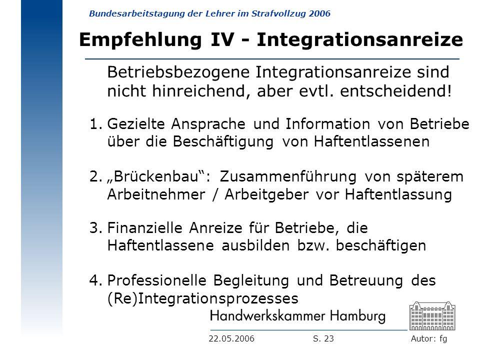 Autor: fg Bundesarbeitstagung der Lehrer im Strafvollzug 2006 S. 2322.05.2006 Empfehlung IV - Integrationsanreize Betriebsbezogene Integrationsanreize