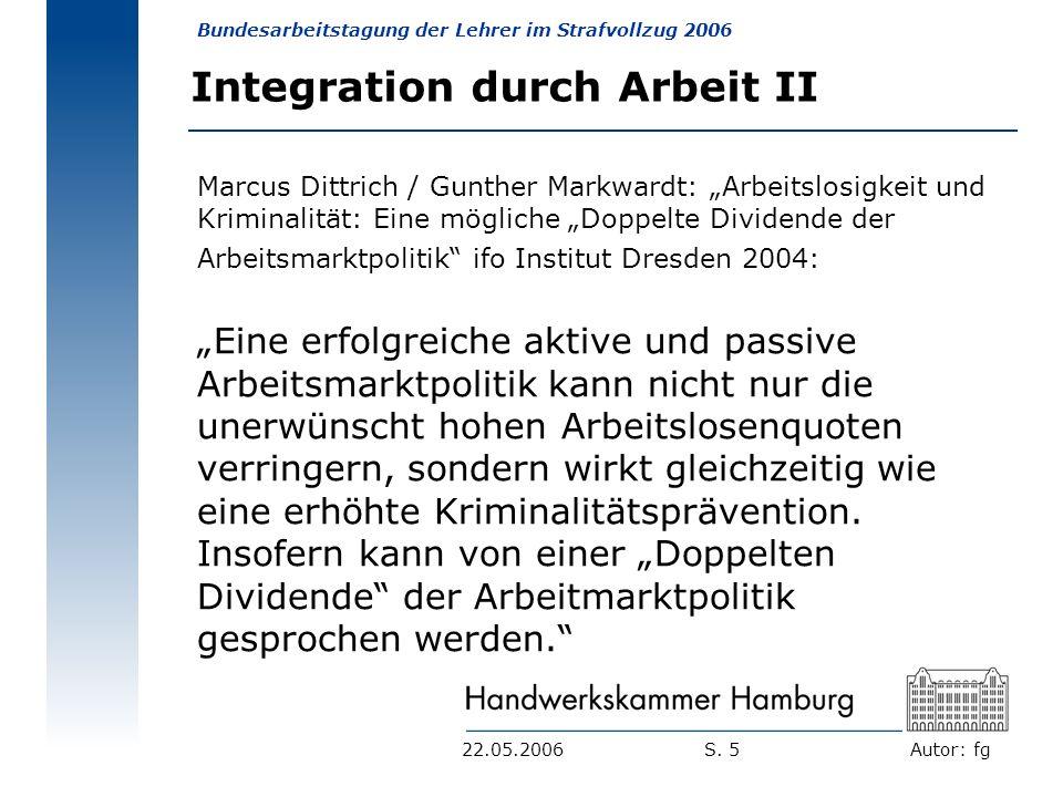 Autor: fg Bundesarbeitstagung der Lehrer im Strafvollzug 2006 S. 522.05.2006 Integration durch Arbeit II Marcus Dittrich / Gunther Markwardt: Arbeitsl