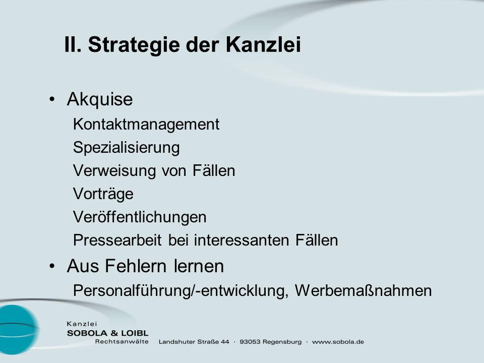 II. Strategie der Kanzlei Spezialisierung Persönliche Stärken, Marktbedürfnis Fortbildung Mindestens 3 Fortbildungen aus den einschlägigen Rechtsgebie