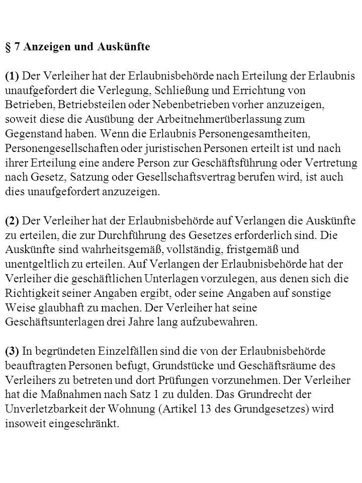 § 7 Anzeigen und Auskünfte (1) Der Verleiher hat der Erlaubnisbehörde nach Erteilung der Erlaubnis unaufgefordert die Verlegung, Schließung und Errich