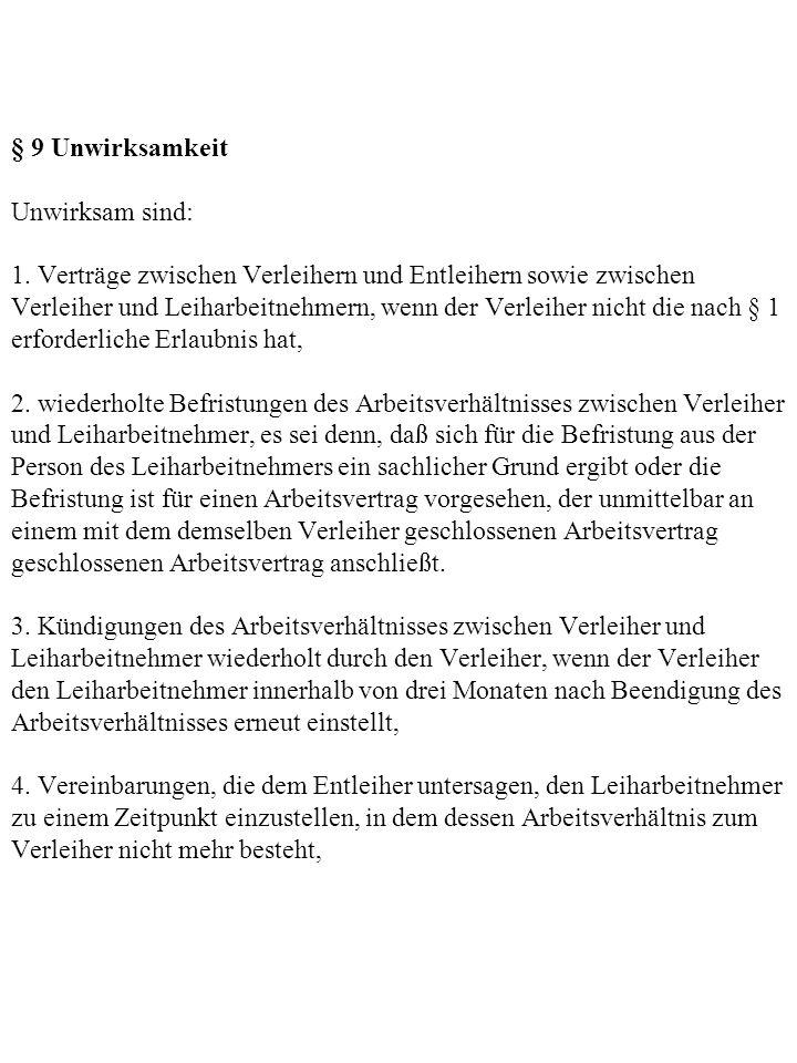 § 9 Unwirksamkeit Unwirksam sind: 1. Verträge zwischen Verleihern und Entleihern sowie zwischen Verleiher und Leiharbeitnehmern, wenn der Verleiher ni