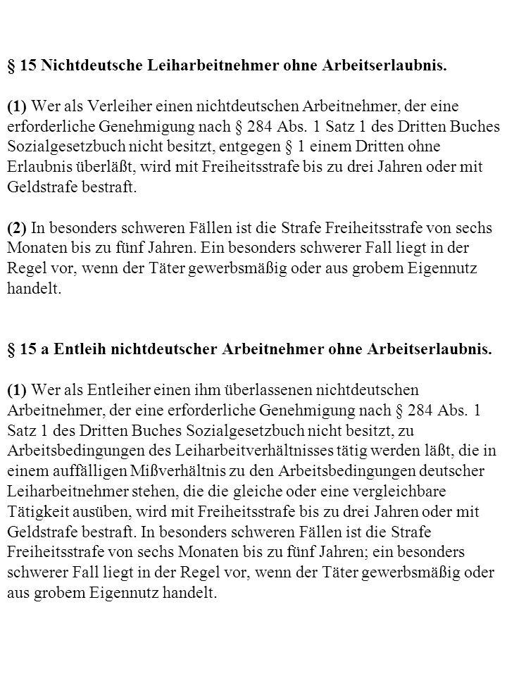 § 15 Nichtdeutsche Leiharbeitnehmer ohne Arbeitserlaubnis. (1) Wer als Verleiher einen nichtdeutschen Arbeitnehmer, der eine erforderliche Genehmigung