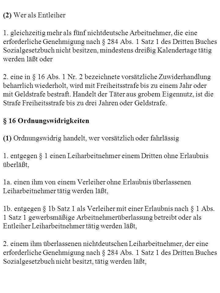 (2) Wer als Entleiher 1. gleichzeitig mehr als fünf nichtdeutsche Arbeitnehmer, die eine erforderliche Genehmigung nach § 284 Abs. 1 Satz 1 des Dritte