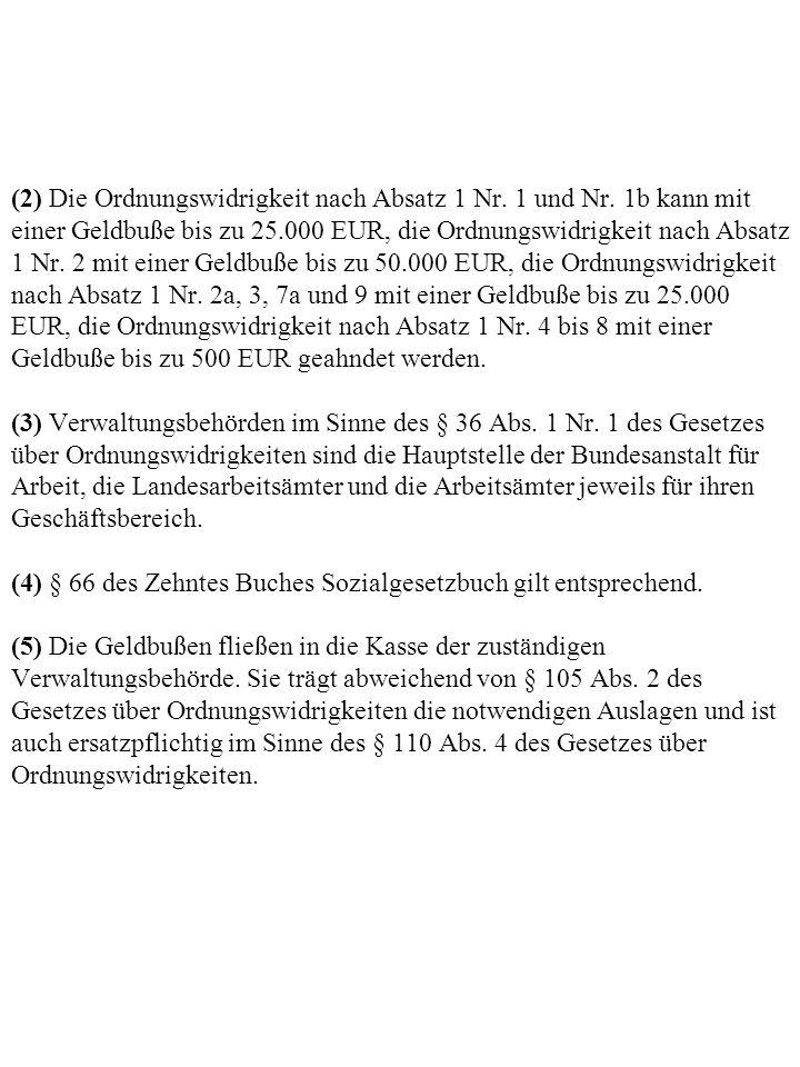 (2) Die Ordnungswidrigkeit nach Absatz 1 Nr. 1 und Nr. 1b kann mit einer Geldbuße bis zu 25.000 EUR, die Ordnungswidrigkeit nach Absatz 1 Nr. 2 mit ei